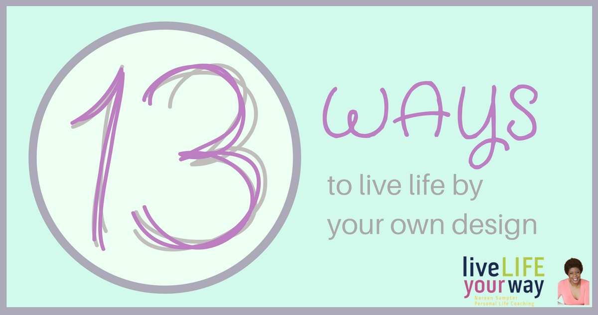 13 Ways to Live Life by Your Own Design