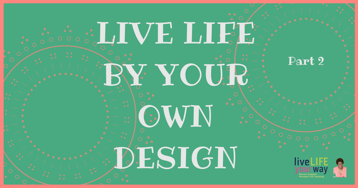 Live Life by Your Own Design, Pt. 2