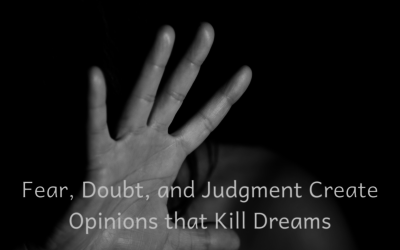 Fear, Doubt and Judgment Create Opinions that Kill Dreams